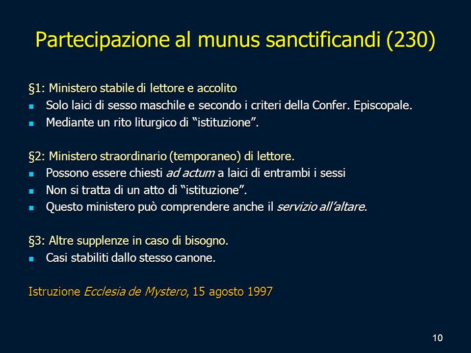 Partecipazione al munus sanctificandi (230) §1: Ministero stabile di lettore e accolito Solo laici di sesso maschile e secondo i criteri della Confer.