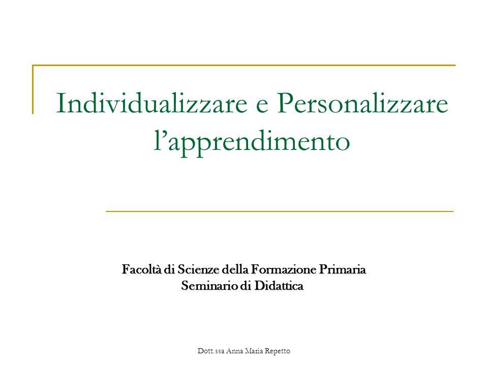 Dott.ssa Anna Maria Repetto Individualizzare e Personalizzare lapprendimento Facoltà di Scienze della Formazione Primaria Facoltà di Scienze della For