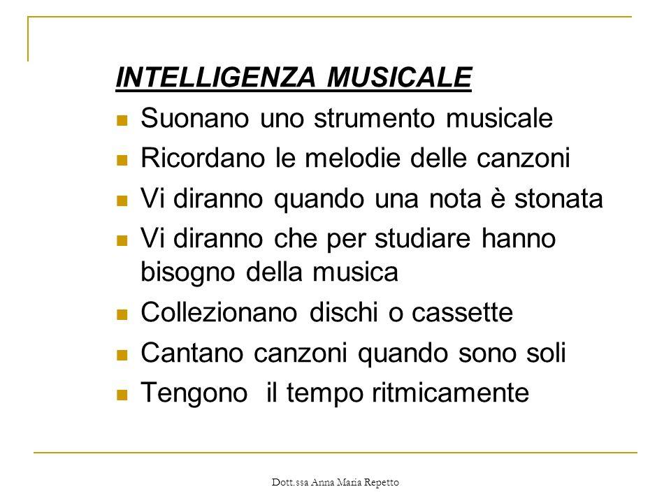 INTELLIGENZA MUSICALE Suonano uno strumento musicale Ricordano le melodie delle canzoni Vi diranno quando una nota è stonata Vi diranno che per studia