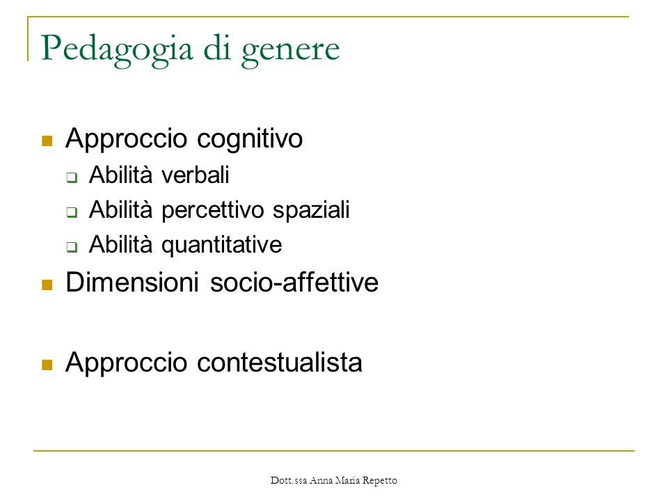 Dott.ssa Anna Maria Repetto Pedagogia di genere Approccio cognitivo Abilità verbali Abilità percettivo spaziali Abilità quantitative Dimensioni socio-