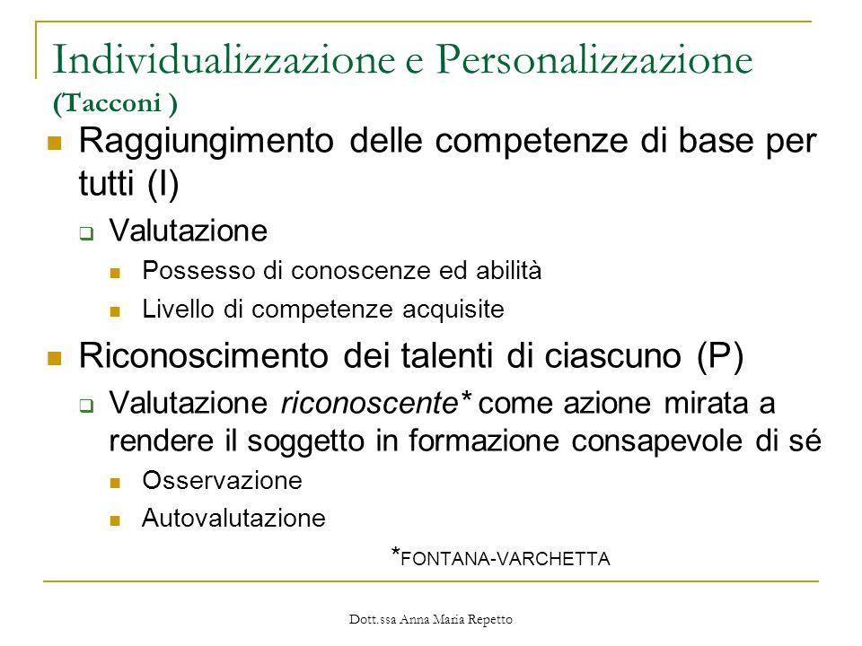 Dott.ssa Anna Maria Repetto Individualizzazione e Personalizzazione (Tacconi ) Raggiungimento delle competenze di base per tutti (I) Valutazione Posse