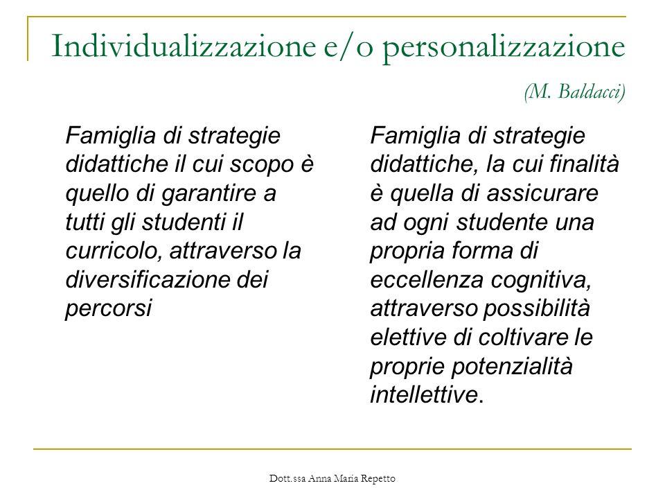 Dott.ssa Anna Maria Repetto Individualizzazione e/o personalizzazione (M. Baldacci) Famiglia di strategie didattiche il cui scopo è quello di garantir