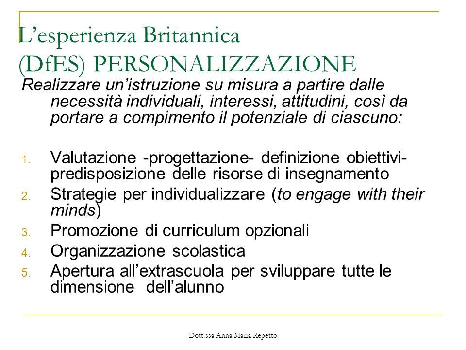 Dott.ssa Anna Maria Repetto Lesperienza Britannica (DfES) PERSONALIZZAZIONE Realizzare unistruzione su misura a partire dalle necessità individuali, i