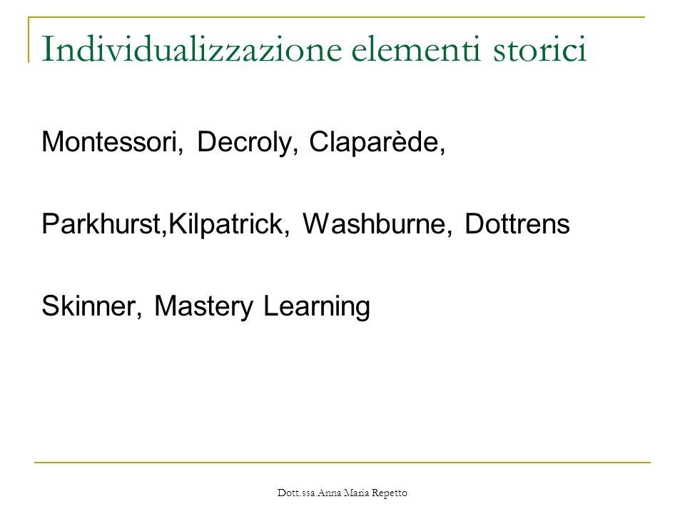 Dott.ssa Anna Maria Repetto Individualizzazione elementi storici Montessori, Decroly, Claparède, Parkhurst,Kilpatrick, Washburne, Dottrens Skinner, Ma
