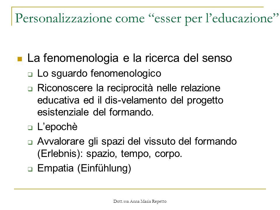 Dott.ssa Anna Maria Repetto Personalizzazione come esser per leducazione La fenomenologia e la ricerca del senso Lo sguardo fenomenologico Riconoscere