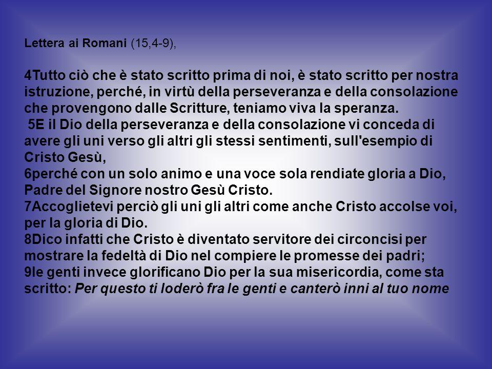 Lettera ai Romani (15,4-9), 4Tutto ciò che è stato scritto prima di noi, è stato scritto per nostra istruzione, perché, in virtù della perseveranza e