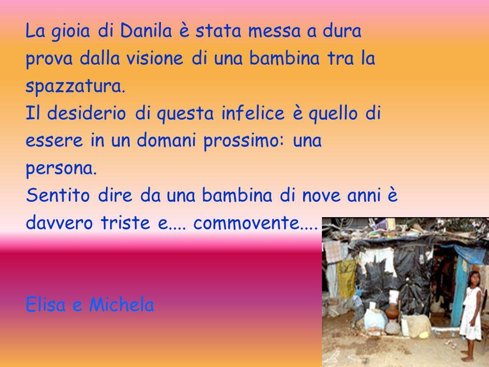 La gioia di Danila è stata messa a dura prova dalla visione di una bambina tra la spazzatura. Il desiderio di questa infelice è quello di essere in un