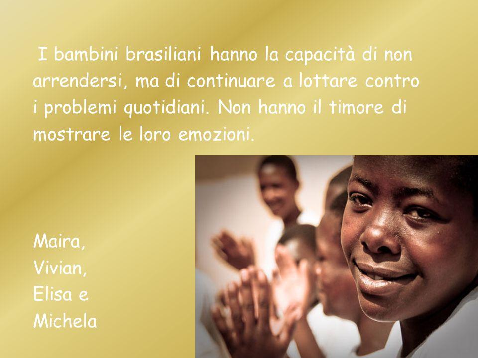 I bambini brasiliani hanno la capacità di non arrendersi, ma di continuare a lottare contro i problemi quotidiani.