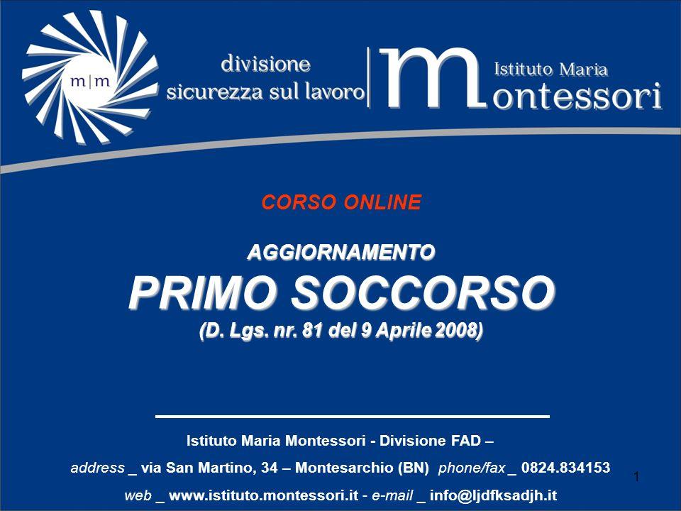 CORSO ONLINEAGGIORNAMENTO PRIMO SOCCORSO (D. Lgs. nr. 81 del 9 Aprile 2008) Istituto Maria Montessori - Divisione FAD – address _ via San Martino, 34