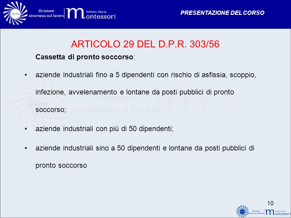 PRESENTAZIONE DEL CORSO ARTICOLO 29 DEL D.P.R. 303/56 Cassetta di pronto soccorso: aziende industriali fino a 5 dipendenti con rischio di asfissia, sc