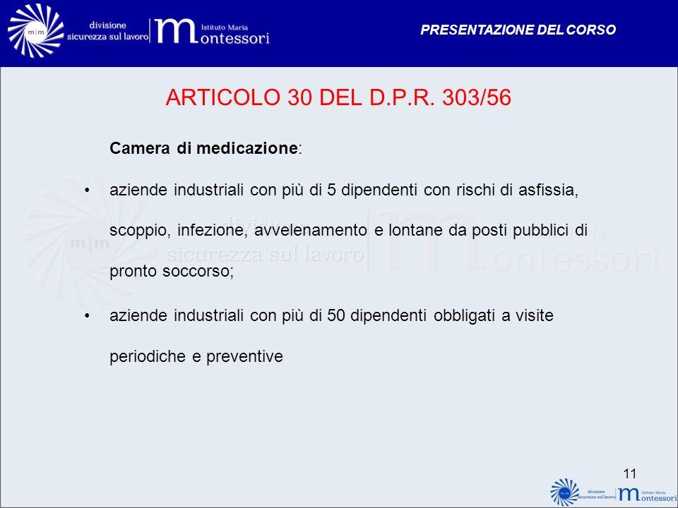 PRESENTAZIONE DEL CORSO ARTICOLO 30 DEL D.P.R. 303/56 Camera di medicazione: aziende industriali con più di 5 dipendenti con rischi di asfissia, scopp