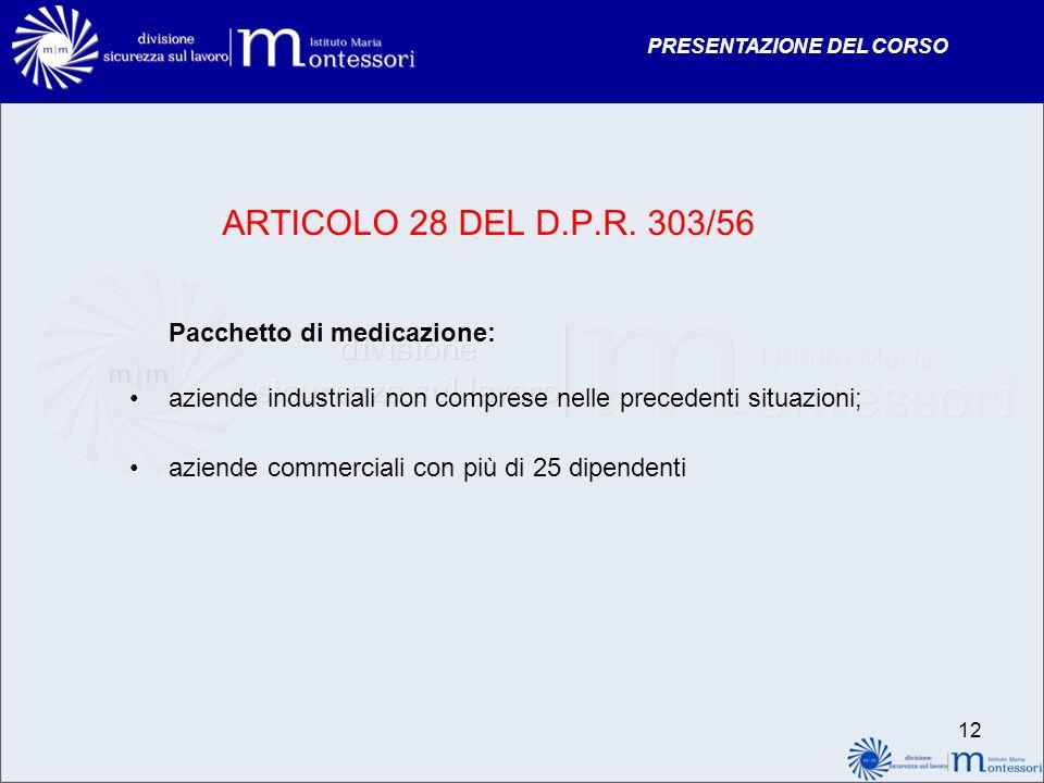 PRESENTAZIONE DEL CORSO ARTICOLO 28 DEL D.P.R. 303/56 Pacchetto di medicazione: aziende industriali non comprese nelle precedenti situazioni; aziende