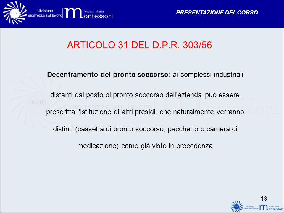 PRESENTAZIONE DEL CORSO ARTICOLO 31 DEL D.P.R. 303/56 Decentramento del pronto soccorso: ai complessi industriali distanti dal posto di pronto soccors