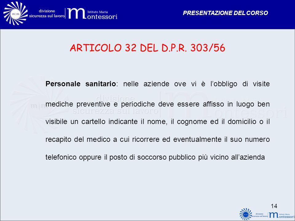 PRESENTAZIONE DEL CORSO ARTICOLO 32 DEL D.P.R. 303/56 Personale sanitario: nelle aziende ove vi è lobbligo di visite mediche preventive e periodiche d