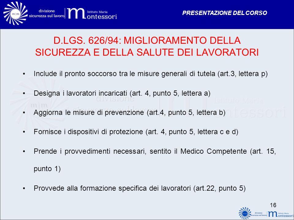 PRESENTAZIONE DEL CORSO D.LGS. 626/94: MIGLIORAMENTO DELLA SICUREZZA E DELLA SALUTE DEI LAVORATORI Include il pronto soccorso tra le misure generali d
