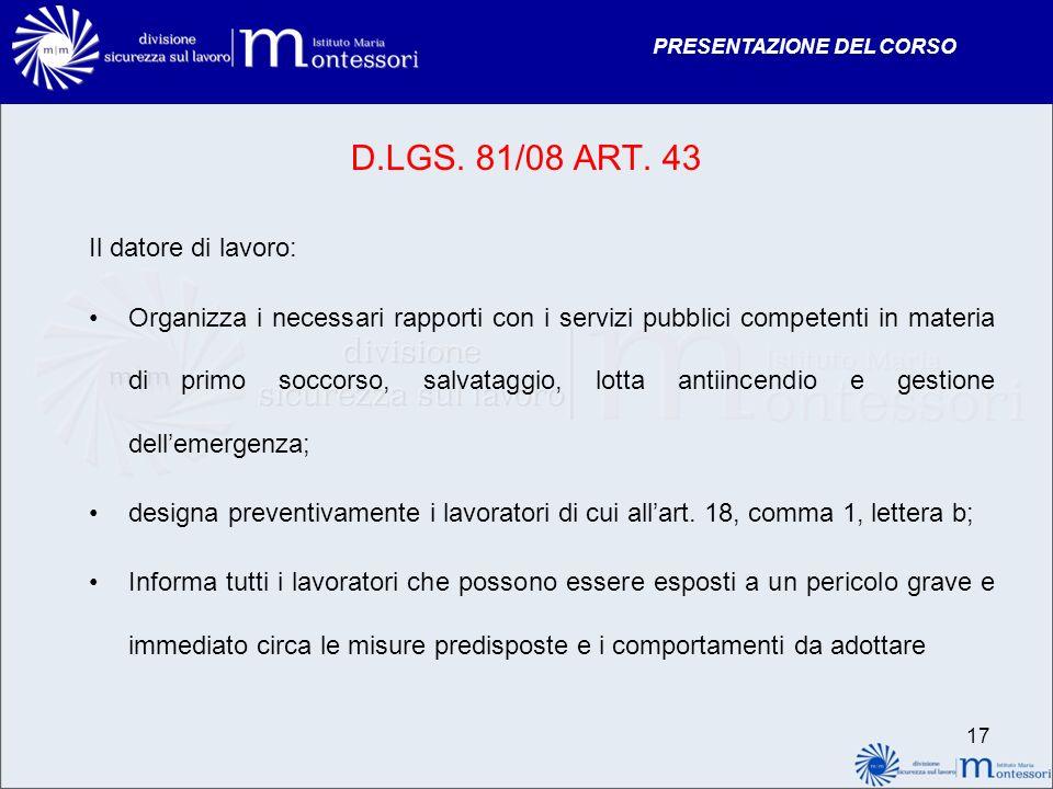 PRESENTAZIONE DEL CORSO D.LGS. 81/08 ART. 43 Il datore di lavoro: Organizza i necessari rapporti con i servizi pubblici competenti in materia di primo