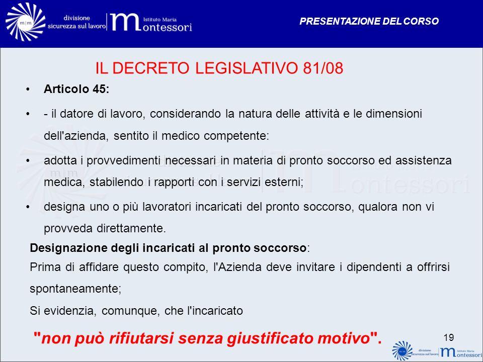 PRESENTAZIONE DEL CORSO IL DECRETO LEGISLATIVO 81/08 Articolo 45: - il datore di lavoro, considerando la natura delle attività e le dimensioni dell'az