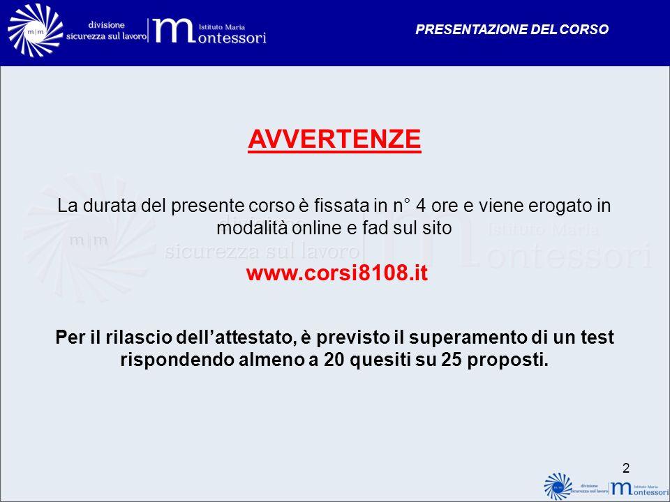 PRESENTAZIONE DEL CORSO AVVERTENZE La durata del presente corso è fissata in n° 4 ore e viene erogato in modalità online e fad sul sito www.corsi8108.