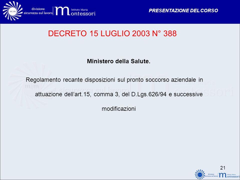 PRESENTAZIONE DEL CORSO DECRETO 15 LUGLIO 2003 N° 388 Ministero della Salute. Regolamento recante disposizioni sul pronto soccorso aziendale in attuaz