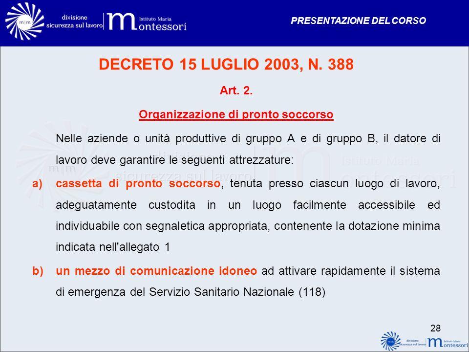 PRESENTAZIONE DEL CORSO DECRETO 15 LUGLIO 2003, N. 388 Art. 2. Organizzazione di pronto soccorso Nelle aziende o unità produttive di gruppo A e di gru