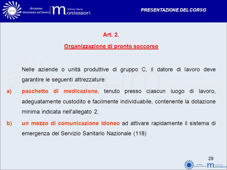 PRESENTAZIONE DEL CORSO Art. 2. Organizzazione di pronto soccorso Nelle aziende o unità produttive di gruppo C, il datore di lavoro deve garantire le