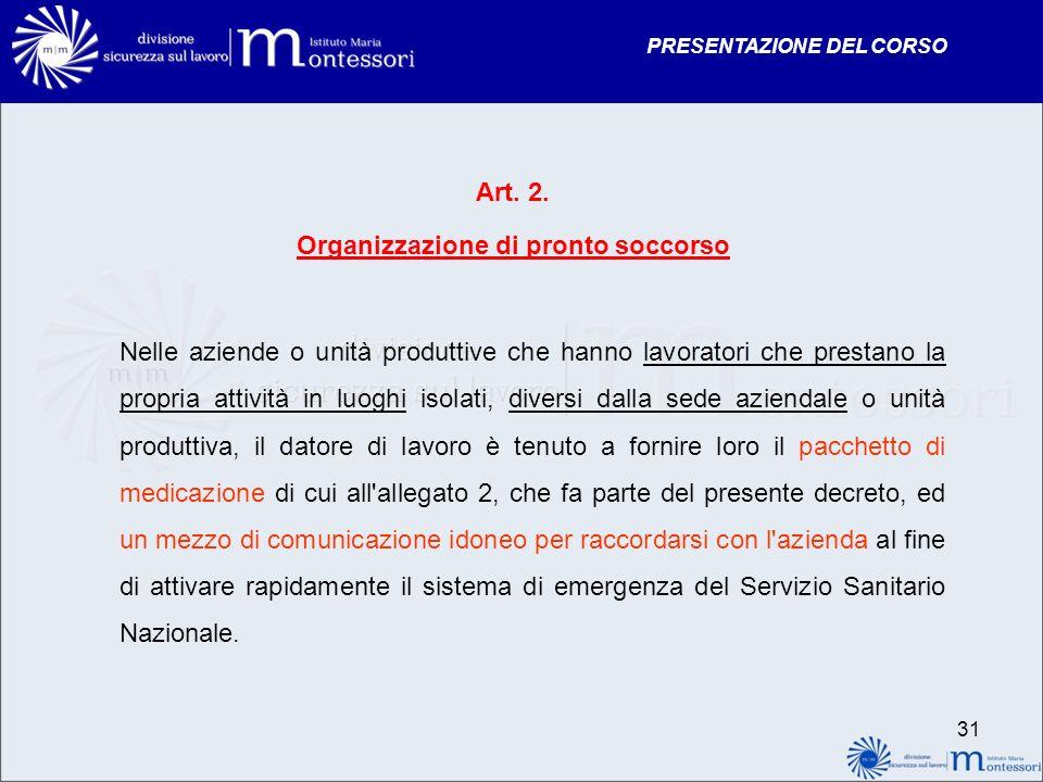 PRESENTAZIONE DEL CORSO Art. 2. Organizzazione di pronto soccorso Nelle aziende o unità produttive che hanno lavoratori che prestano la propria attivi