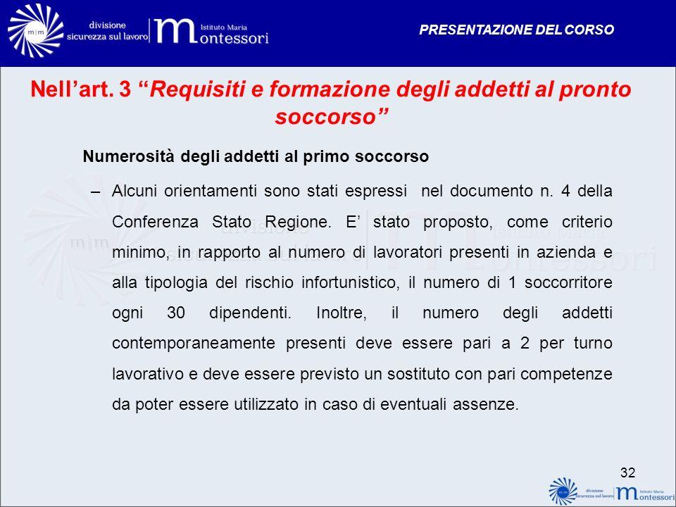 PRESENTAZIONE DEL CORSO Nellart. 3 Requisiti e formazione degli addetti al pronto soccorso Numerosità degli addetti al primo soccorso –Alcuni orientam
