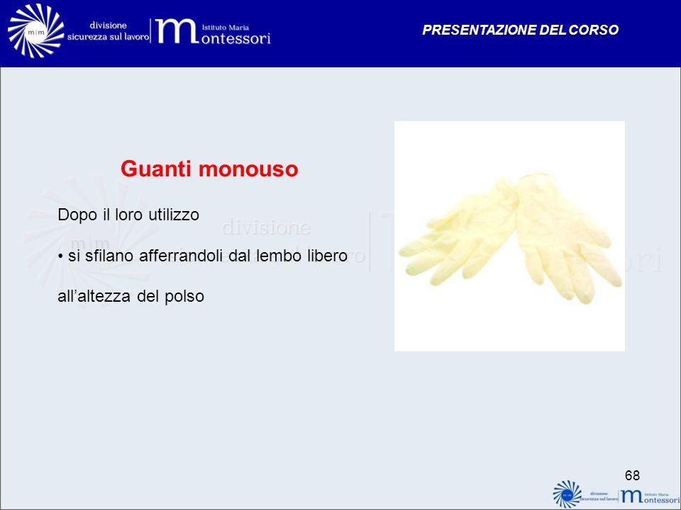 PRESENTAZIONE DEL CORSO Guanti monouso Dopo il loro utilizzo si sfilano afferrandoli dal lembo libero allaltezza del polso 68