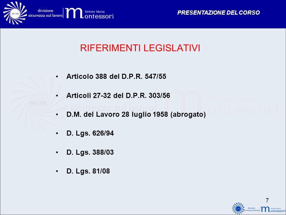 PRESENTAZIONE DEL CORSO RIFERIMENTI LEGISLATIVI Articolo 388 del D.P.R. 547/55 Articoli 27-32 del D.P.R. 303/56 D.M. del Lavoro 28 luglio 1958 (abroga