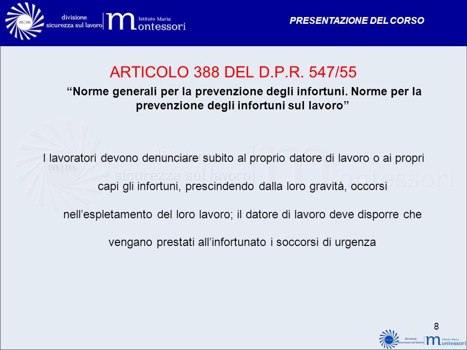 PRESENTAZIONE DEL CORSO ARTICOLO 388 DEL D.P.R. 547/55 Norme generali per la prevenzione degli infortuni. Norme per la prevenzione degli infortuni sul