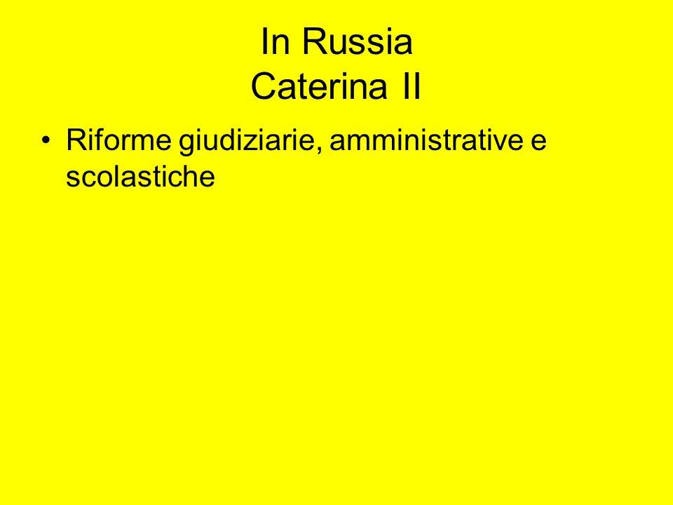 In Russia Caterina II Riforme giudiziarie, amministrative e scolastiche