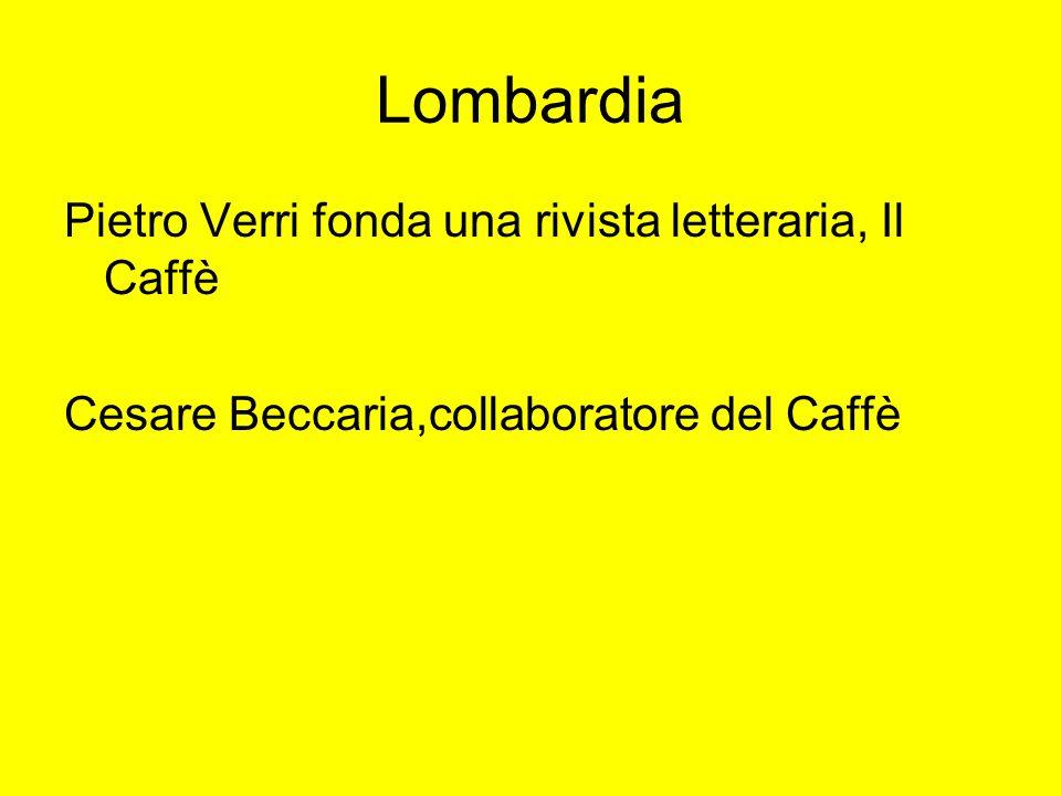 Lombardia Pietro Verri fonda una rivista letteraria, Il Caffè Cesare Beccaria,collaboratore del Caffè
