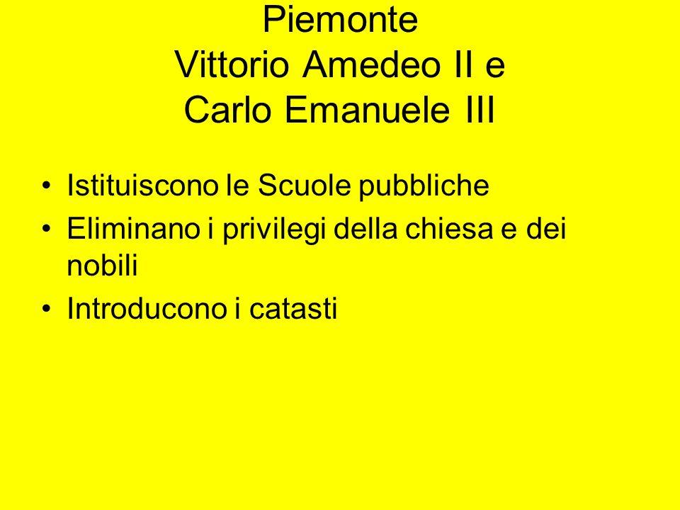 Piemonte Vittorio Amedeo II e Carlo Emanuele III Istituiscono le Scuole pubbliche Eliminano i privilegi della chiesa e dei nobili Introducono i catasti