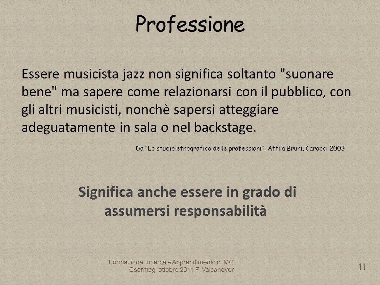 Da Lo studio etnografico delle professioni, Attila Bruni, Carocci 2003 Essere musicista jazz non significa soltanto suonare bene ma sapere come relazionarsi con il pubblico, con gli altri musicisti, nonchè sapersi atteggiare adeguatamente in sala o nel backstage.