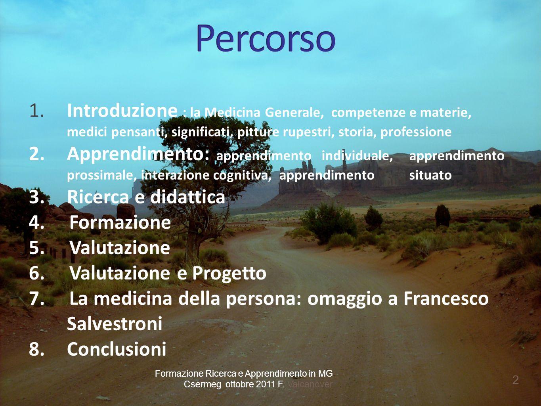 1. Introduzione : la Medicina Generale, competenze e materie, medici pensanti, significati, pitture rupestri, storia, professione 2.Apprendimento: app