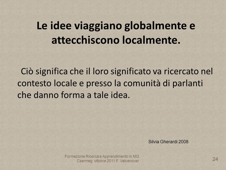 Le idee viaggiano globalmente e attecchiscono localmente.