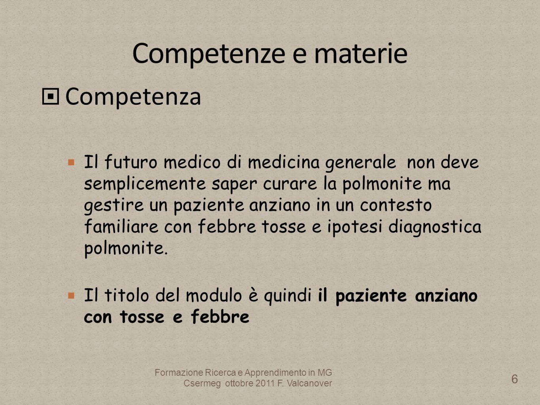 Competenza Il futuro medico di medicina generale non deve semplicemente saper curare la polmonite ma gestire un paziente anziano in un contesto familiare con febbre tosse e ipotesi diagnostica polmonite.