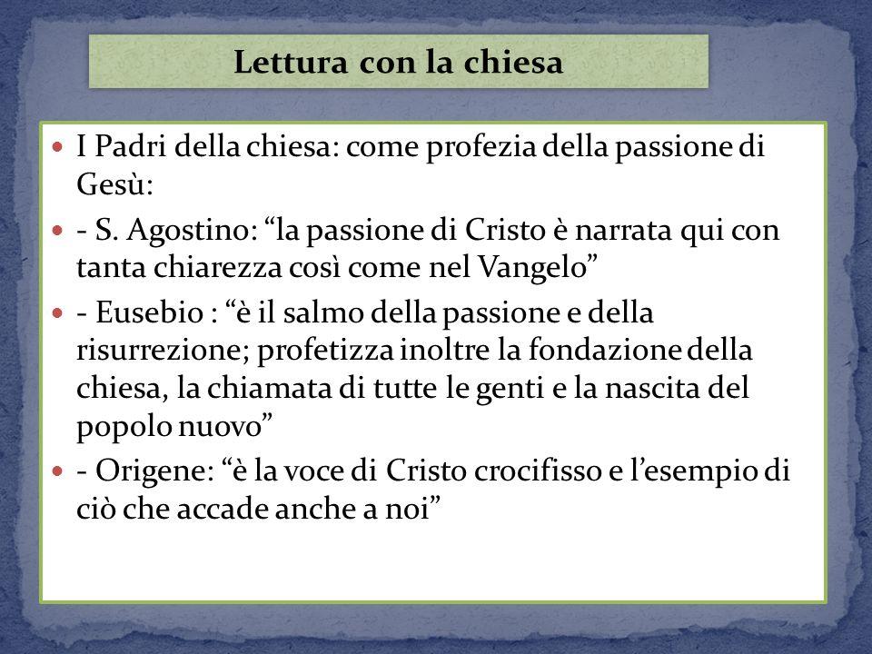 I Padri della chiesa: come profezia della passione di Gesù: - S. Agostino: la passione di Cristo è narrata qui con tanta chiarezza così come nel Vange