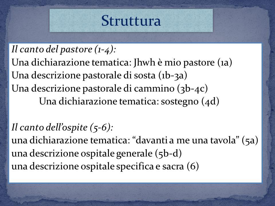 Il canto del pastore (1-4): Una dichiarazione tematica: Jhwh è mio pastore (1a) Una descrizione pastorale di sosta (1b-3a) Una descrizione pastorale d
