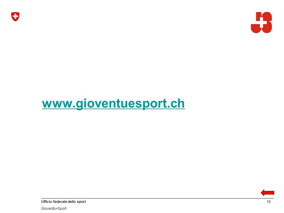 18 Ufficio federale dello sport Gioventù+Sport www.gioventuesport.ch