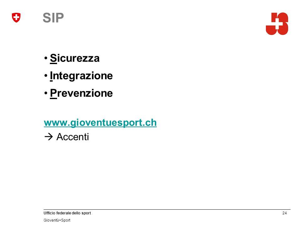 24 Ufficio federale dello sport Gioventù+Sport SIP Sicurezza Integrazione Prevenzione www.gioventuesport.ch Accenti