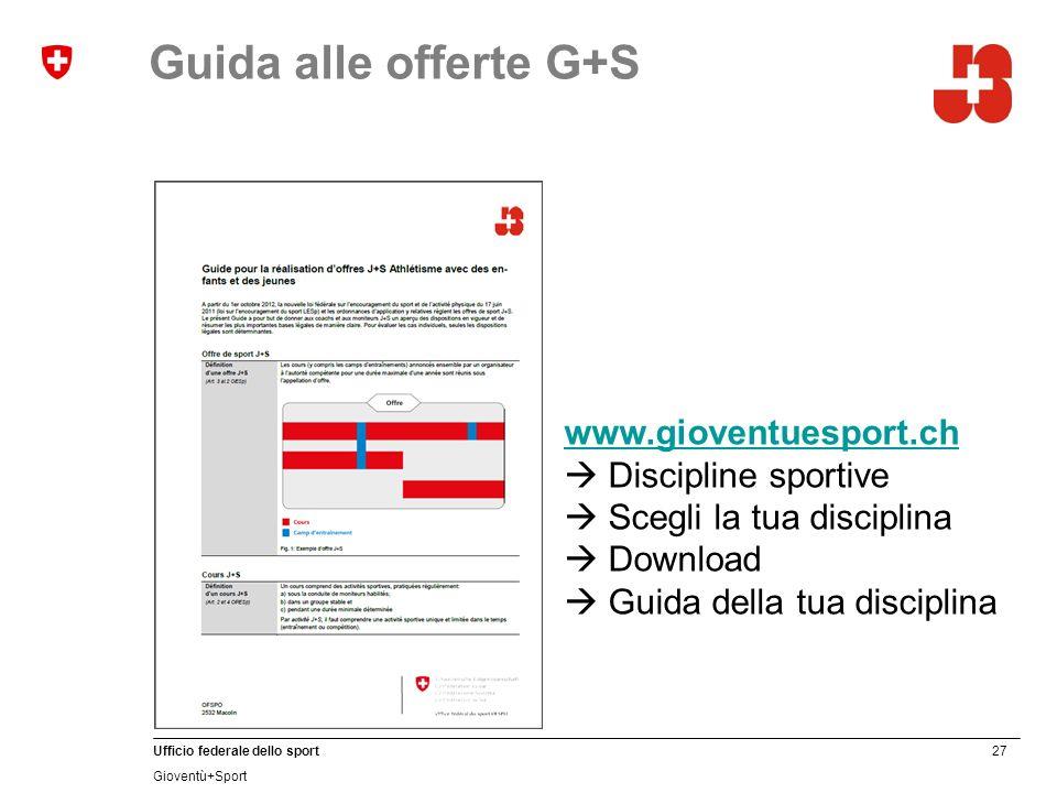 27 Ufficio federale dello sport Gioventù+Sport Guida alle offerte G+S www.gioventuesport.ch www.gioventuesport.ch Discipline sportive Scegli la tua di