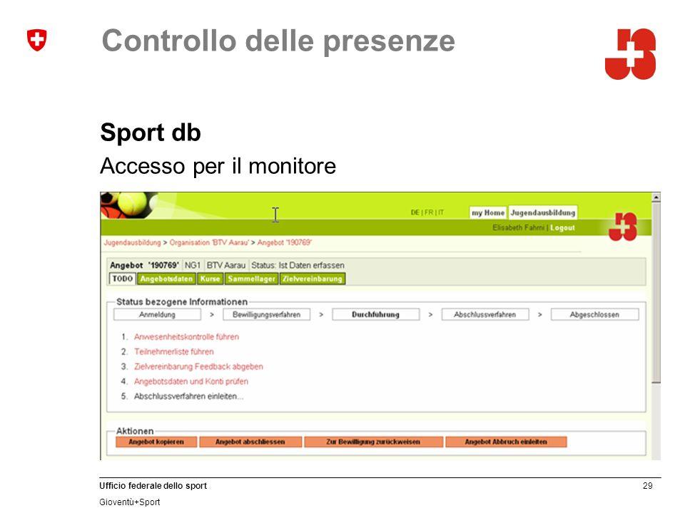 29 Ufficio federale dello sport Gioventù+Sport Controllo delle presenze Sport db Accesso per il monitore