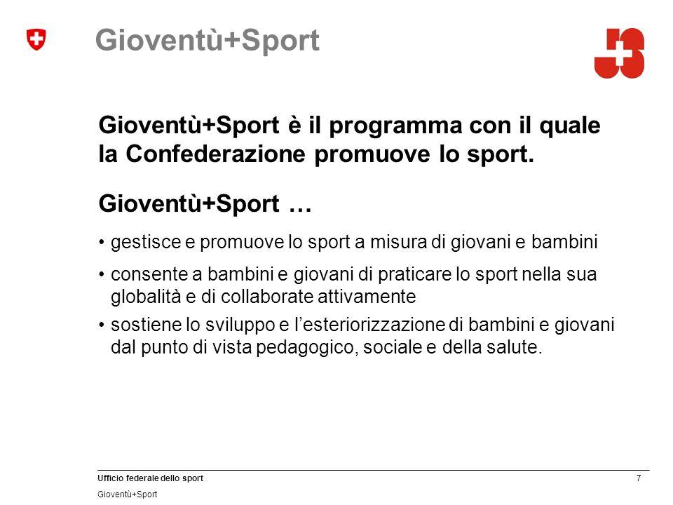 7 Ufficio federale dello sport Gioventù+Sport Gioventù+Sport è il programma con il quale la Confederazione promuove lo sport. Gioventù+Sport … gestisc