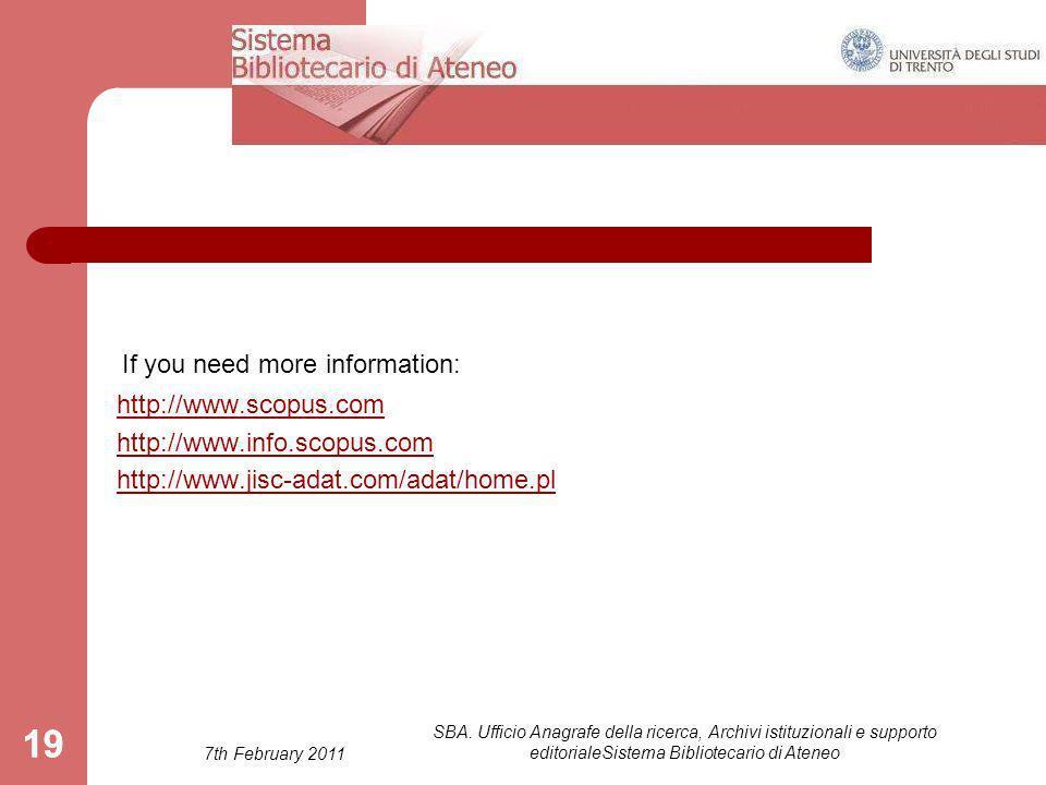 7th February 2011 SBA. Ufficio Anagrafe della ricerca, Archivi istituzionali e supporto editorialeSistema Bibliotecario di Ateneo 19 Per maggiori info
