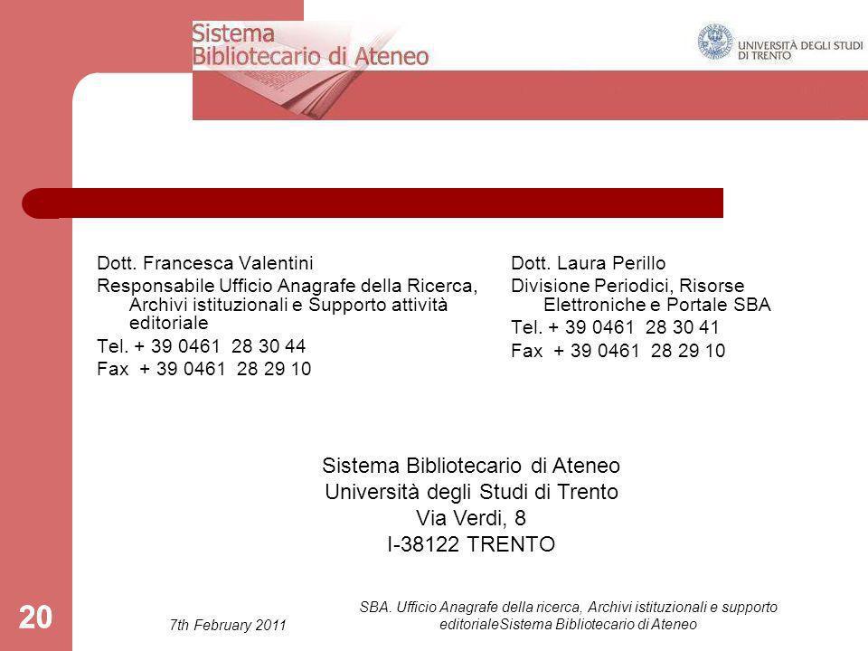 7th February 2011 SBA. Ufficio Anagrafe della ricerca, Archivi istituzionali e supporto editorialeSistema Bibliotecario di Ateneo 20 Dott. Francesca V