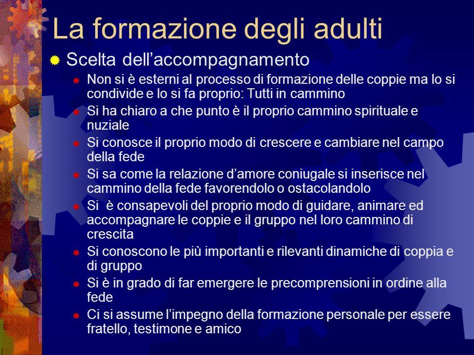 La formazione degli adulti Scelta dellaccompagnamento Non si è esterni al processo di formazione delle coppie ma lo si condivide e lo si fa proprio: T