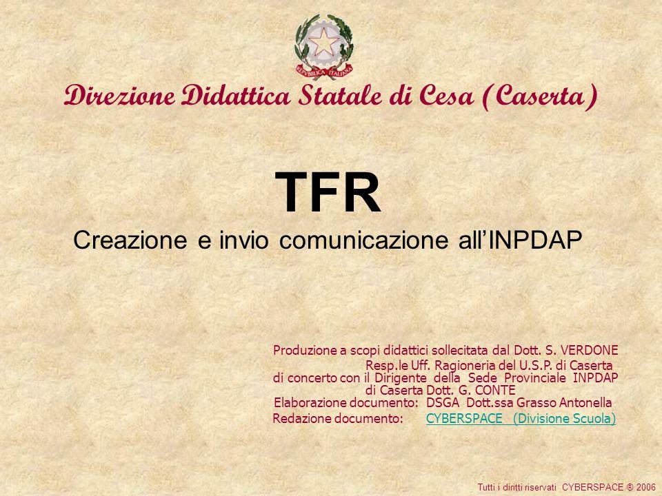 Direzione Didattica Statale di Cesa (Caserta) TFR Creazione e invio comunicazione allINPDAP Produzione a scopi didattici sollecitata dal Dott.