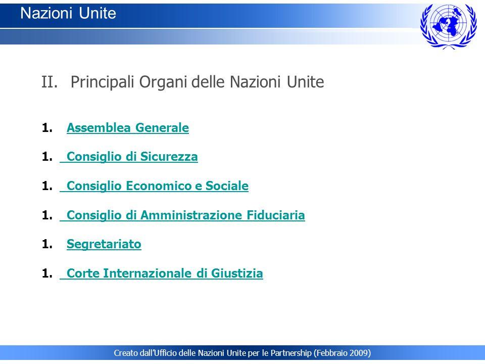 Creato dallUfficio delle Nazioni Unite per le Partnership (Febbraio 2009) II. Principali Organi delle Nazioni Unite 1. Assemblea GeneraleAssemblea Gen