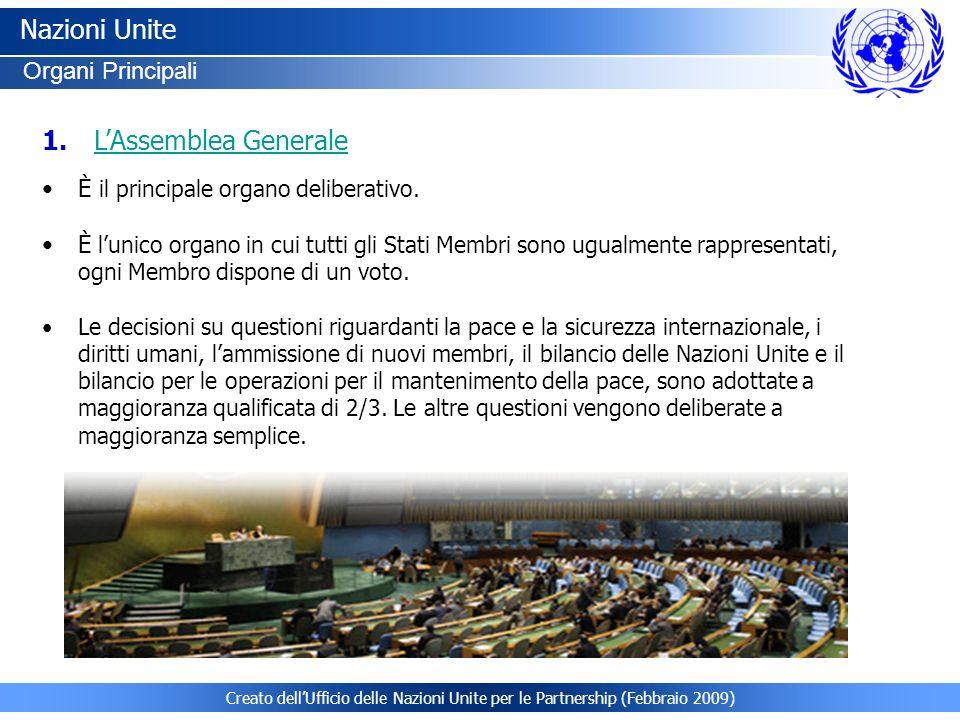 Creato dellUfficio delle Nazioni Unite per le Partnership (Febbraio 2009) Nazioni Unite Organi Principali È il principale organo deliberativo. È lunic